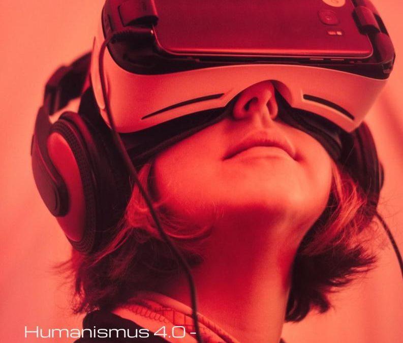 Humanismus 4.0 – Und wo bleibt der Mensch?
